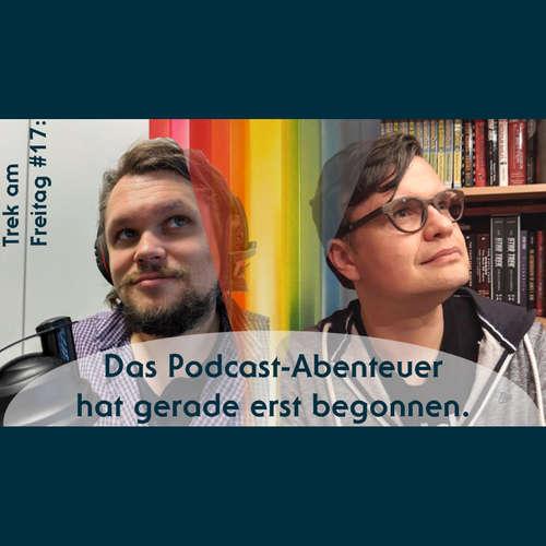 Trek am Freitag #17: Das Podcast-Abenteuer hat gerade erst begonnen