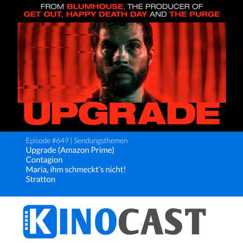 #649: #649: Upgrade, Contagion, Maria, ihm schmeckt's nicht!, Stratton kinocast