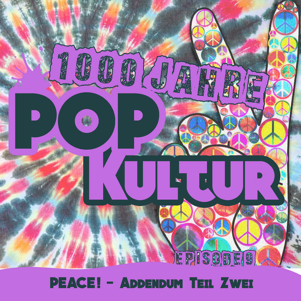 1000 Jahre Popkultur - Episode 9 - PEACE! Addendum Teil 2