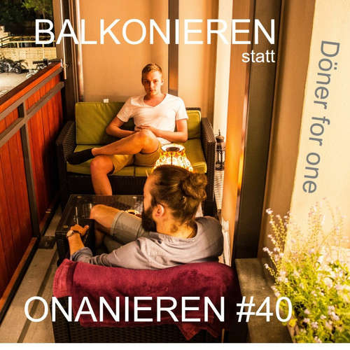 Döner for one - Balkonieren statt Onanieren #40