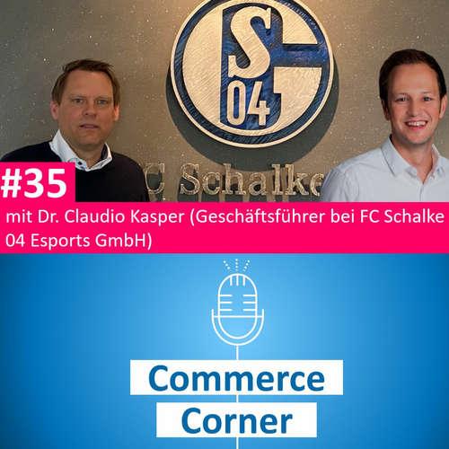 Commerce Corner #35 mit Dr. Claudio Kasper (Geschäftsführer der FC Schalke 04 Esports GmbH)