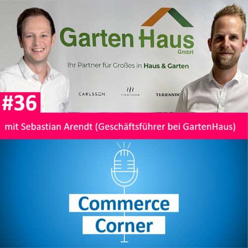 Commerce Corner #36 mit Sebastian Arendt (Geschäftsführer bei GartenHaus GmbH)