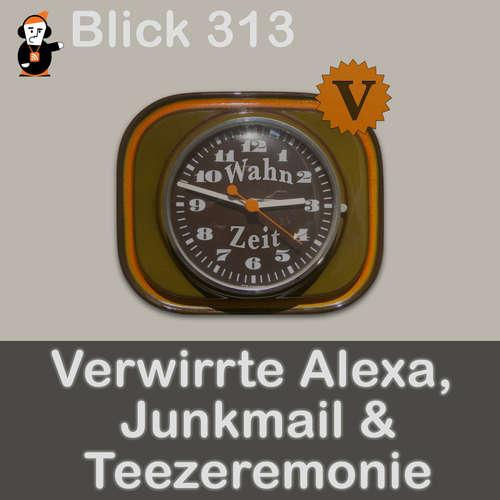Blick 313 auf eine verwirrte Alexa, Junkmail und Teezeremonie