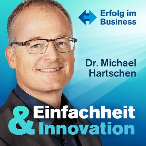 Einfachheit und Innovation Podcast präsentiert von Dr. Michael Hartschen: Erfolg   Business   Unternehmertum   Online Marketing