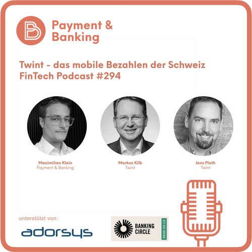 Twint - das mobile Bezahlen der Schweiz - FinTech Podcast #294