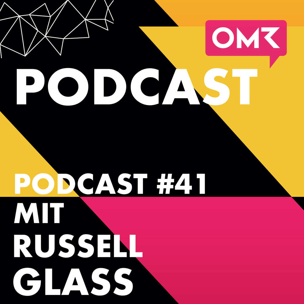 OMR #41 mit LinkedIn-Werbechef Russell Glass