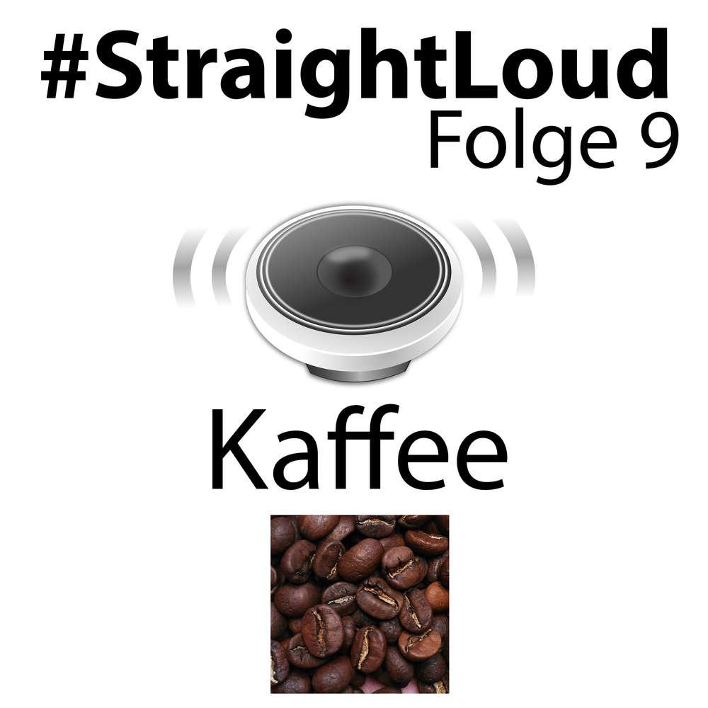 #StraightLoud – Folge 9: Kaffee ist nicht gleich Kaffee