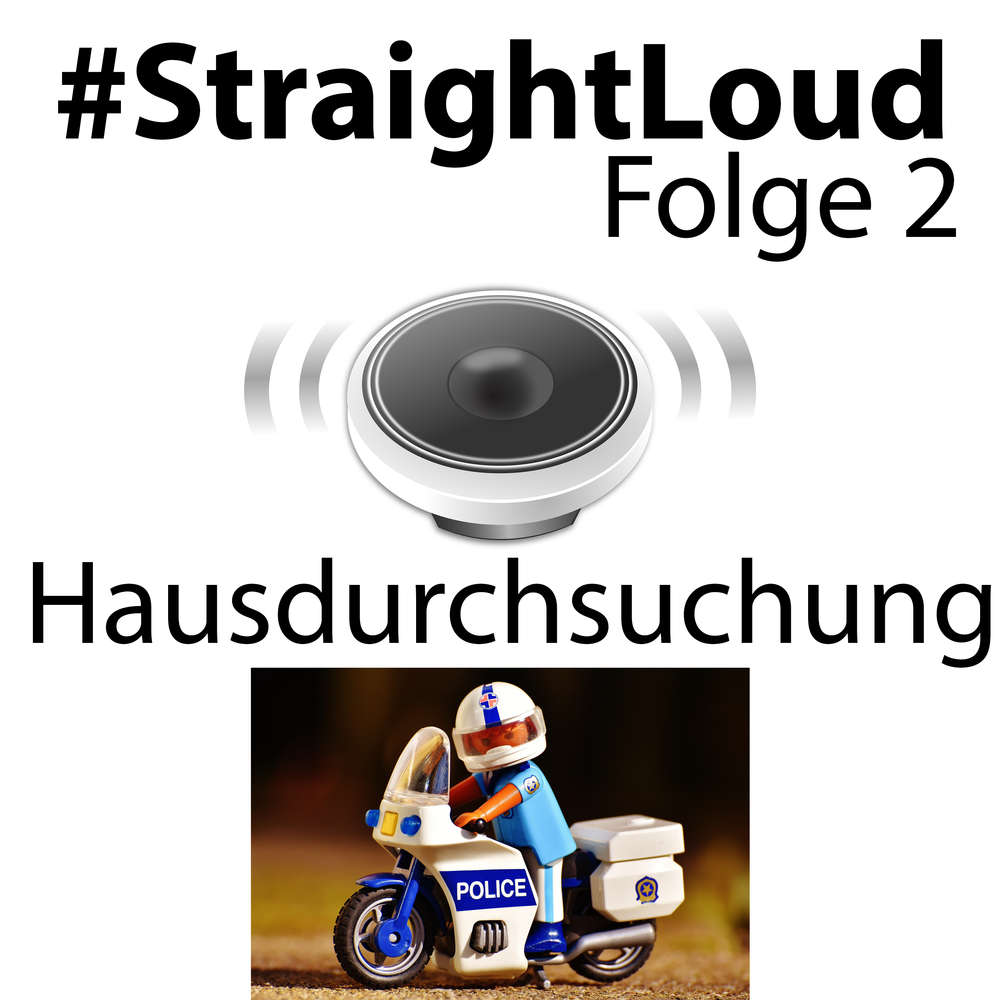 #StraightLoud - Folge 2: Praxistipps: Hausdurchsuchung (mit Lars Sobiraj)