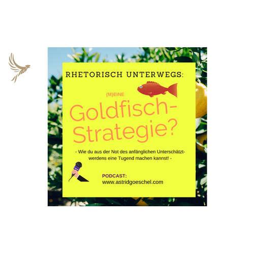 #Folge 44 – Warum du Vorteile hast, wenn du unterschätzt wirst. Die Goldfisch-Strategie!