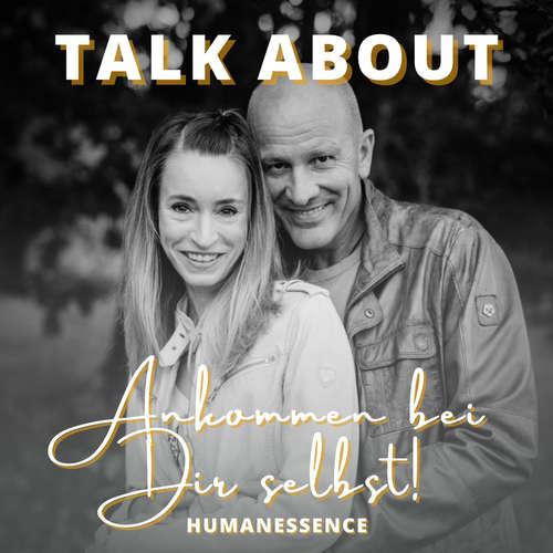 Talk About der Podcast von Human Essence / Liebe, Vertrauen, Freiheit & Erfüllung