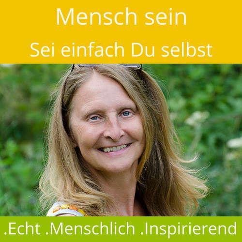 Mensch sein - Sei einfach Du selbst! Echt * Menschlich * Inspirierend!
