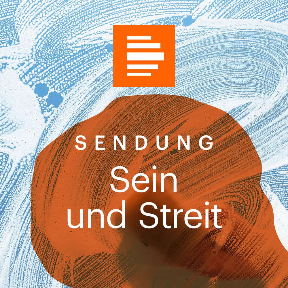 Sein und Streit - Das Philosophiemagazin (ganze Sendung) - Deutschlandfunk Kultur