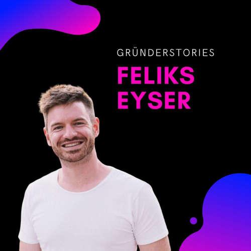 Feliks Eyser, Serienunternehmer & Investor   Gründerstories