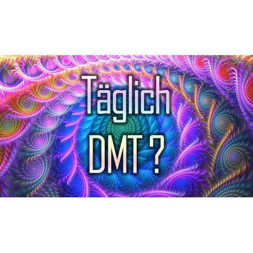 014 – DoppelA – Täglich DMT ?