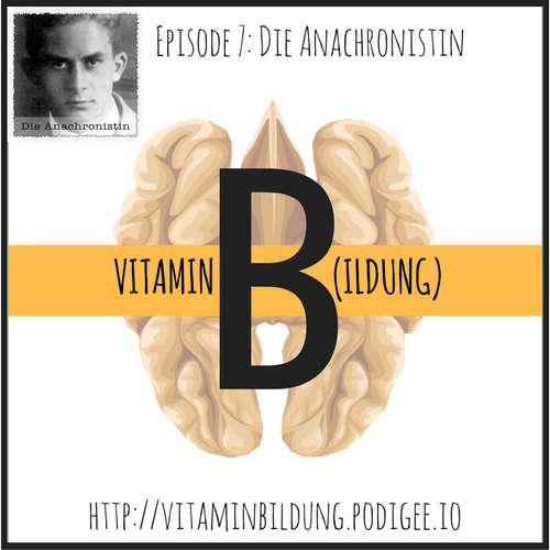 VitB007 Vitamin B(ildung): Die Anachronistin