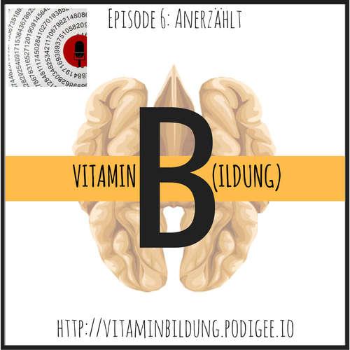 VitB006 Vitamin B(ildung): Anerzählt