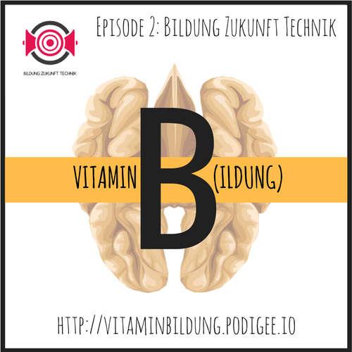 VitB002 Vitamin B(ildung): Bildung-Zukunft-Technik