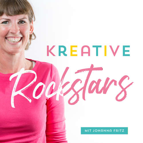 Kreative Rockstars - Der Podcast: Marketing, Community und Motivation mit Johanna Fritz