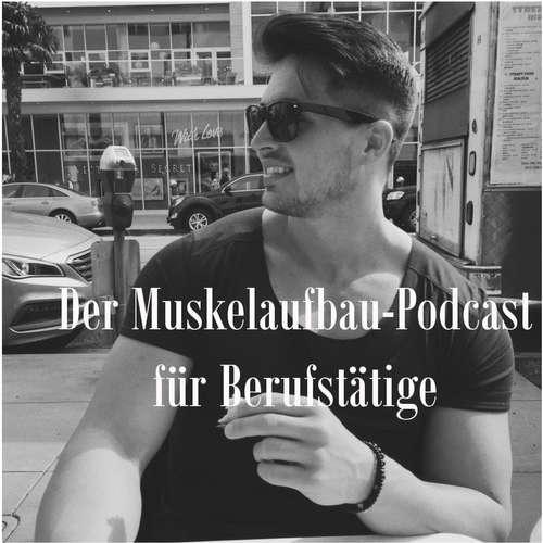 001 - kurze Vorstellung des Podcasts und meine Motivation + Drei Ernährungsratschläge zum Muskelaufbau für Berufstätige