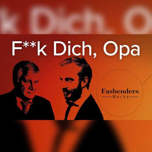 Fasbenders Woche: F**k Dich, Opa