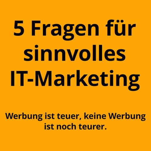 Wie Dir 5 Fragen helfen, mit dem IT-Marketing zu starten.