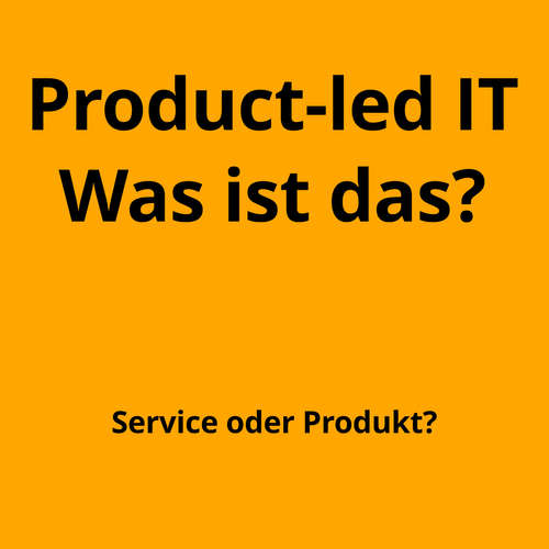 Product-led IT – was ist das?