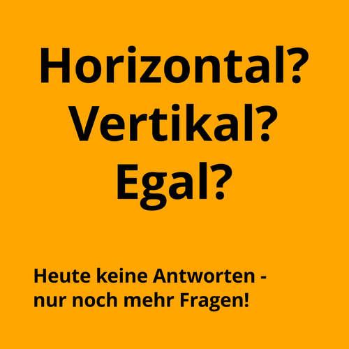 Horizontal, vertikal oder egal?