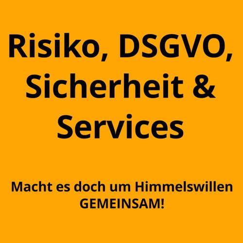 Risiko, Sicherheit, Datenschutz & Services - macht es doch gemeinsam!
