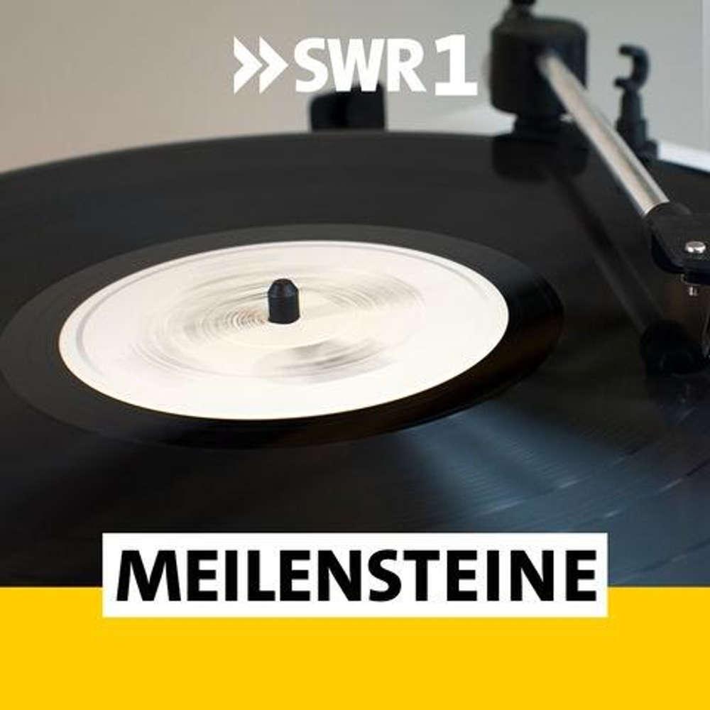 SWR1 Meilensteine - Alben die Geschichte machten
