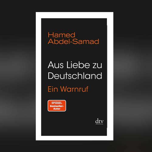 Hamed Abdel-Samad - Aus Liebe zu Deutschland. Ein Warnruf