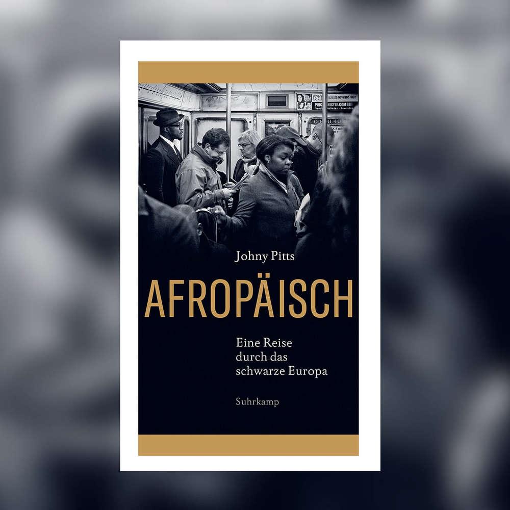 Johny Pitts - Afropäisch. Eine Reise durch das schwarze Europa
