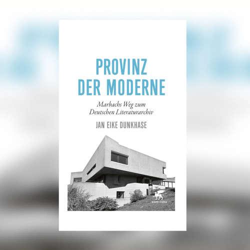 Jan Eike Dunkhase – Provinz der Moderne. Marbachs Weg zum Deutschen Literaturarchiv