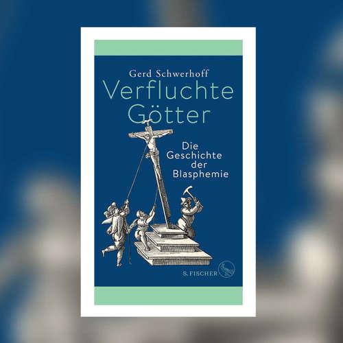 Gerd Schwerhoff - Verfluchte Götter. Die Geschichte der Blasphemie