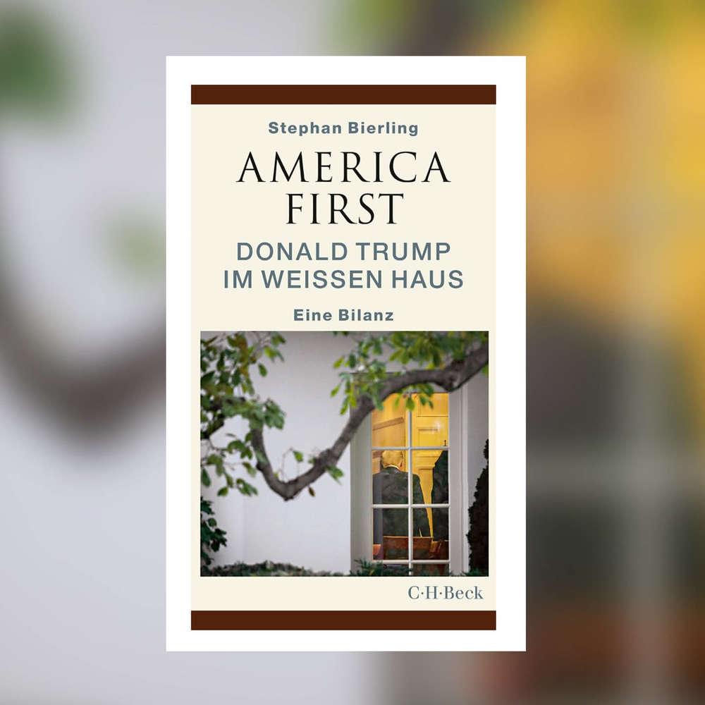 Stephan Bierling - America First. Donald Trump im Weißen Haus