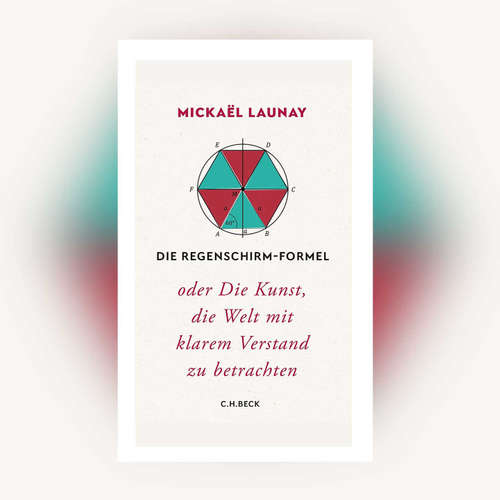 Mickaël Launay - Die Regenschirm-Formel oder Die Kunst, die Welt mit klarem Verstand zu betrachten