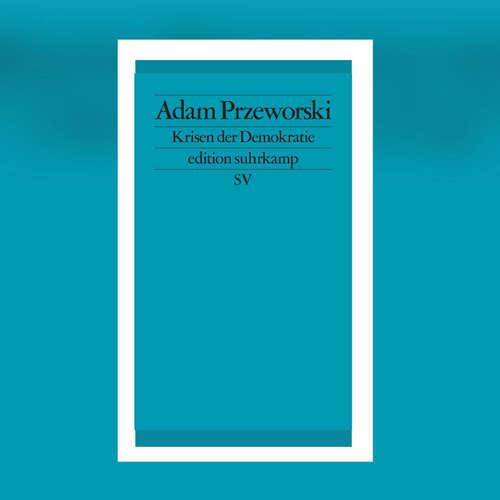 Adam Przeworski - Krisen der Demokratie