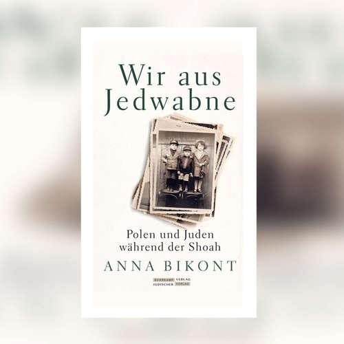 Anna Bikont - Wir aus Jedwabne - Polen und Juden während der Shoah