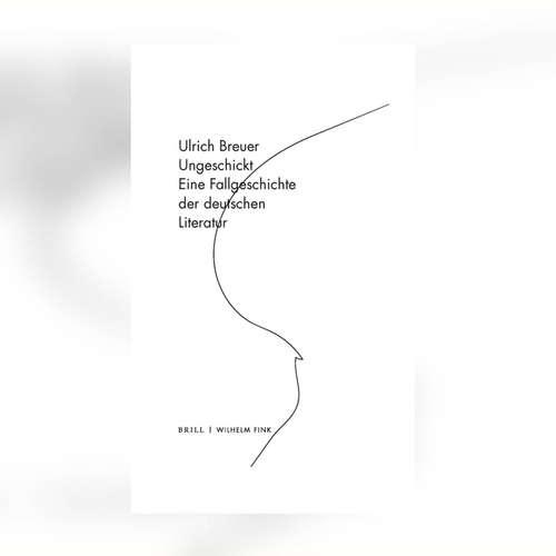 Ulrich Breuer – Ungeschickt. Eine Fallgeschichte der deutschen Literatur