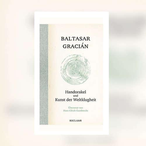 Baltasar Gracián - Handorakel und Kunst der Weltklugheit