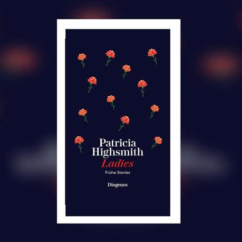 Patricia Highsmith - Ladies. Frühe Stories