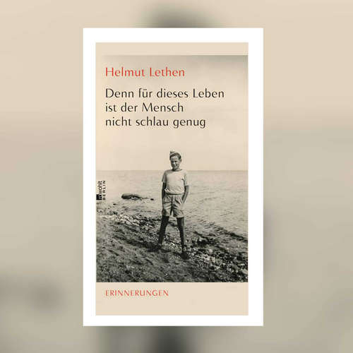 Helmut Lethen - Denn für dieses Leben ist der Mensch nicht schlau genug. Erinnerungen