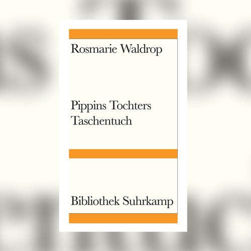 Rosmarie Waldrop – Pippins Tochters Taschentuch