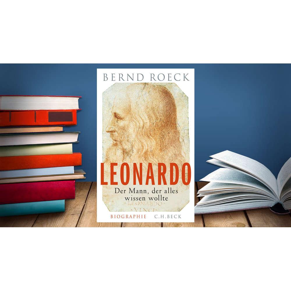 Bernd Roeck - Leonardo, Der Mann, der alles wissen wollte. Biographie | Lesenswert Kritik