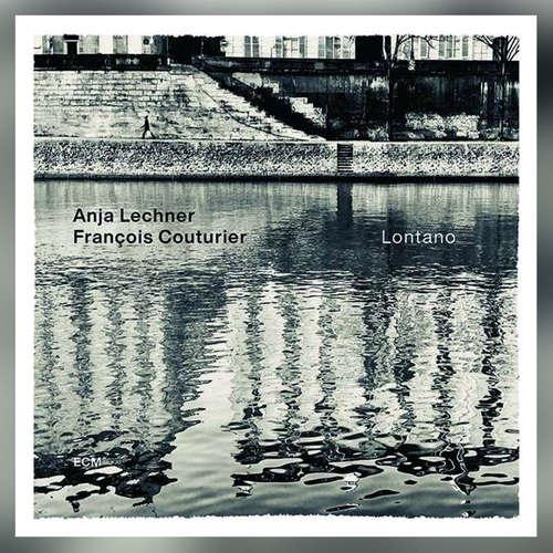 Lontano – Anja Lechner und François Couturier