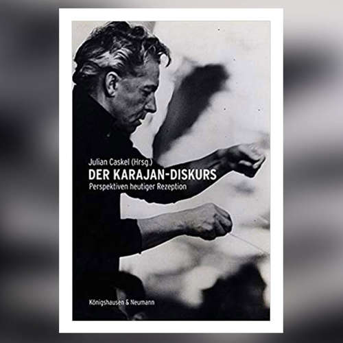 Der Karajan-Diskurs - Perspektiven heutiger Rezeption