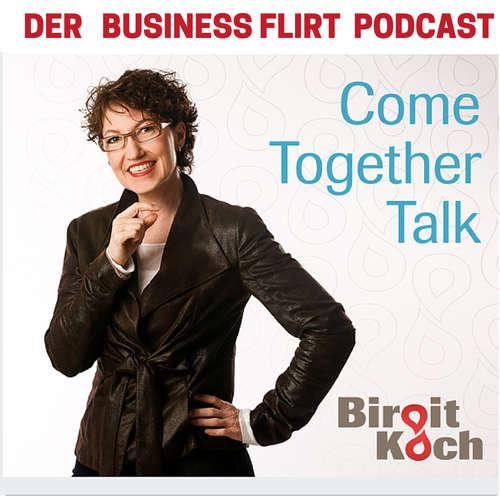 ComeTogetherTalk - Der Business Flirt Podcast  mit Birgit Koch
