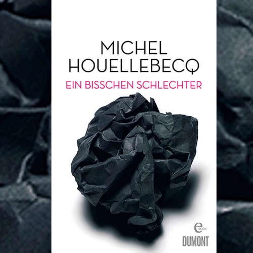 Michel Houellebecq: Ein bisschen schlechter. Neue Interventionen